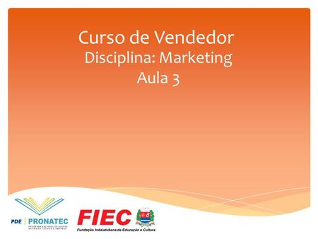 Curso de Vendedor Disciplina: Marketing Aula 3. Programa de aulas.