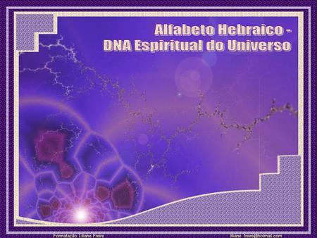 Alfabeto Hebraico - DNA Espiritual do Universo.