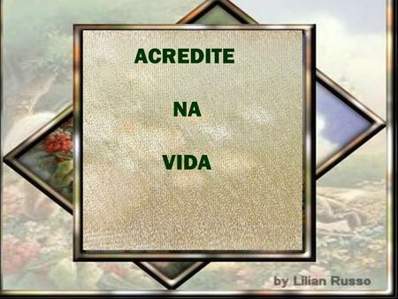 ACREDITE NA VIDA.