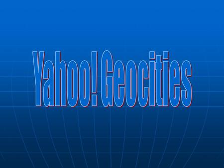 Yahoo! Geocities.