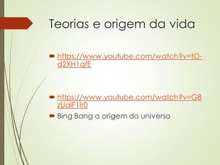 Teorias e origem da vida  https://www.youtube.com/watch?v=tO- d2XH1qfE https://www.youtube.com/watch?v=tO- d2XH1qfE  https://www.youtube.com/watch?v=GB.