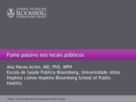  2007 Escola de Saúde Pública Bloomberg, Universidade Johns Hopkins (Johns Hopkins Bloomberg School of Public Health)  2007 Johns Hopkins Bloomberg School.