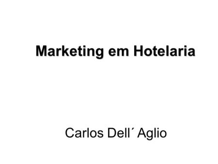 Carlos Dell´ Aglio Marketing em Hotelaria Marketing em Hotelaria.