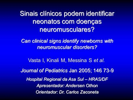 Sinais clínicos podem identificar neonatos com doenças neuromusculares? Can clinical signs identify newborns with neuromuscular disorders? Journal of Pediatrics.