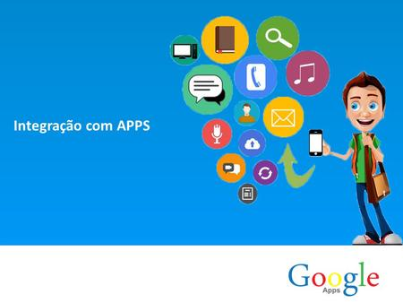 Integração com APPS. Fernando Santos Sobre É possível integrar qualquer aplicativo à plataforma Google Apps for Business. -API REST -JavaScript -JSON.