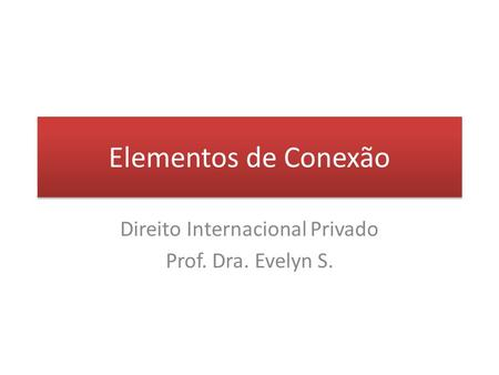Direito Internacional Privado Prof. Dra. Evelyn S.