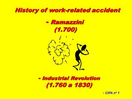 History of work-related accident - Industrial Revolution (1.760 a 1830) - Ramazzini (1.700) - CIPA nº 1.