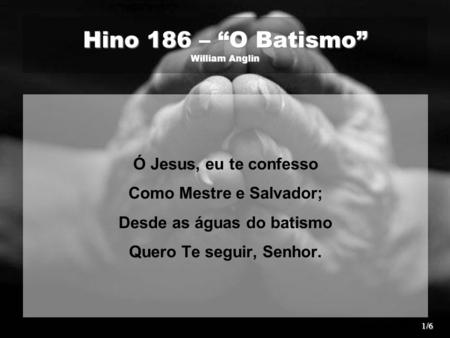 "Hino 186 – ""O Batismo"" William Anglin"