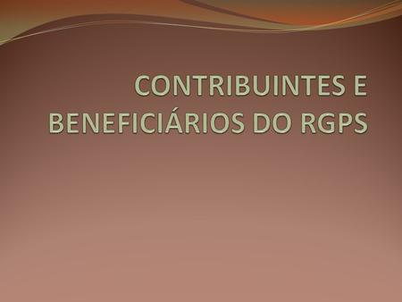 CONTRIBUINTES E BENEFICIÁRIOS DO RGPS