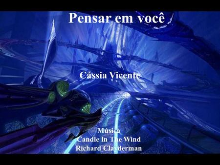Pensar em você Música Candle In The Wind Richard Clayderman Cássia Vicente.