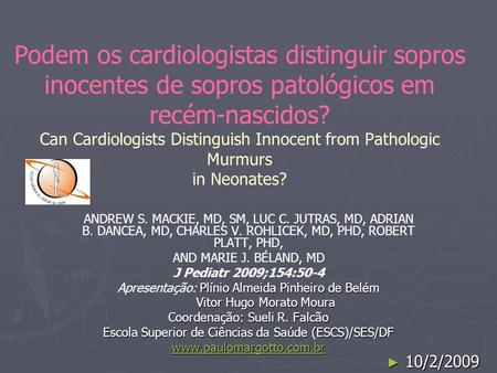 Podem os cardiologistas distinguir sopros inocentes de sopros patológicos em recém-nascidos? Can Cardiologists Distinguish Innocent from Pathologic Murmurs.