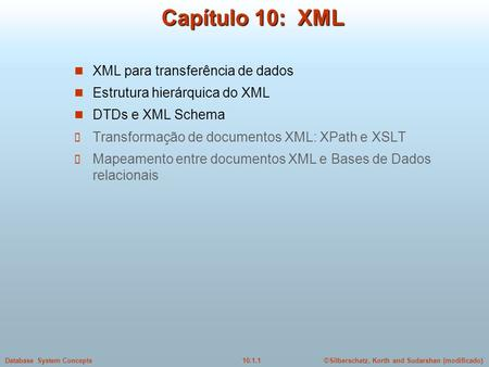 ©Silberschatz, Korth and Sudarshan (modificado)10.1.1Database System Concepts Capítulo 10: XML XML para transferência de dados Estrutura hierárquica do.
