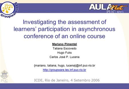 Investigating the assessment of learners' participation in asynchronous conference of an online course Mariano Pimentel Tatiana Escovedo Hugo Fuks Carlos.