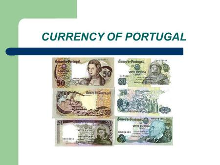 CURRENCY OF PORTUGAL. ECONOMY EMU in 1998 2000 = recession Unemployment & deficit Reform the tax system.