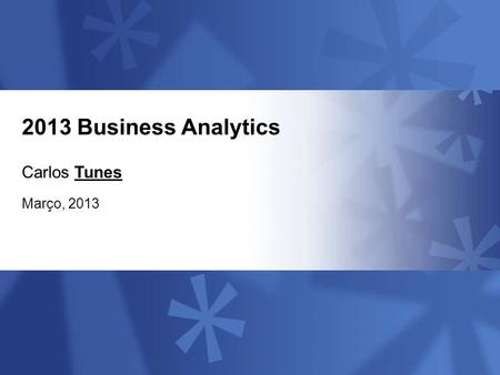 IBM Software Group © 2011 IBM Corporation IBM Confidential 1 2013 Business Analytics Carlos Tunes Março, 2013.