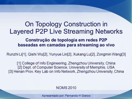 On Topology Construction in Layered P2P Live Streaming Networks Construção de topologia em redes P2P baseadas em camadas para streaming ao vivo Runzhi.
