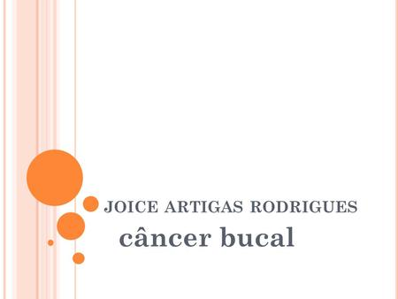 JOICE ARTIGAS RODRIGUES câncer bucal. CÂNCER BUCAL.