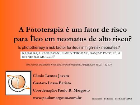 A Fototerapia é um fator de risco para Íleo em neonatos de alto risco? Is phototherapy a risk factor for ileus in high-risk neonates? The Journal of Maternal-Fetal.