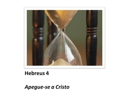 Hebreus 4 Apegue-se a Cristo