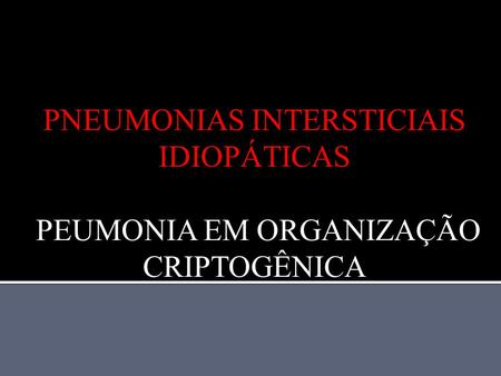 PNEUMONIAS INTERSTICIAIS IDIOPÁTICAS