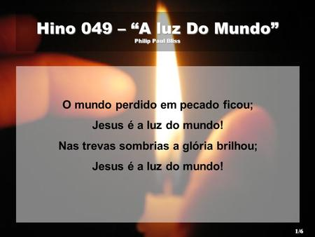 "Hino 049 – ""A luz Do Mundo"" Philip Paul Bliss"