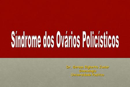 Dr. Gerson Righetto Junior Ginecologia Universidade Positivo.