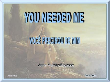 Anne Murray/Boyzone Com Som I cried a tear, you wiped it dry Eu chorei uma lágrima, você enxugou-a I was confused, you cleared my mind Eu estava confusa,