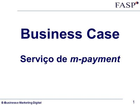 1 E-Business e Marketing Digital Business Case Serviço de m-payment.