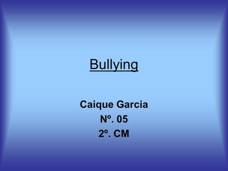Bullying Caique Garcia Nº. 05 2º. CM.