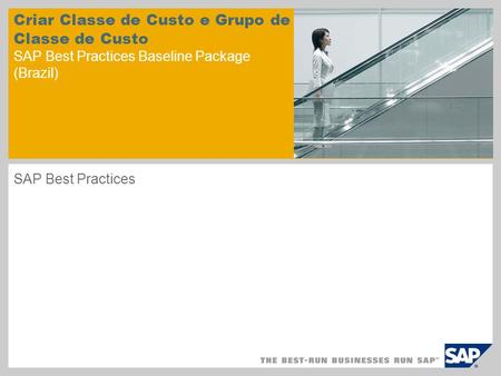 Criar Classe de Custo e Grupo de Classe de Custo SAP Best Practices Baseline Package (Brazil) SAP Best Practices.