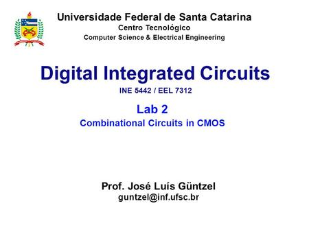 Universidade Federal de Santa Catarina Centro Tecnológico Computer Science & Electrical Engineering Lab 2 Combinational Circuits in CMOS Digital Integrated.