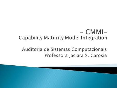 - CMMI- Capability Maturity Model Integration