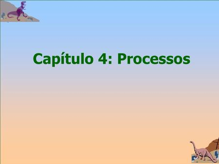 Capítulo 4: Processos. Silberschatz, Galvin and Gagne  2002 4.2 Operating System Concepts Processos Conceito de Processo Escalonamento de Processos Operações.