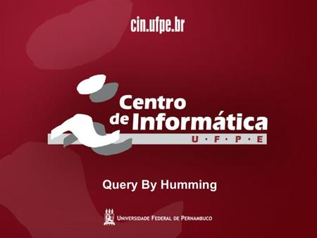 22/4/20151 / Query By Humming. Ana Alves (apba) Bruno Ribeiro (brcr) Francisco Neto (ffsn) Garsielle Valença (gval) Query by Humming (QBH)