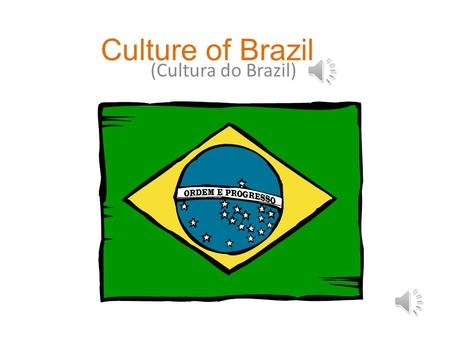 Culture of Brazil (Cultura do Brazil) Order and Progress.