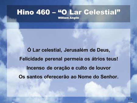 "Hino 460 – ""O Lar Celestial"" William Anglin"