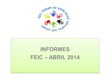 INFORMES FEIC – ABRIL 2014 INFORMES FEIC – ABRIL 2014.