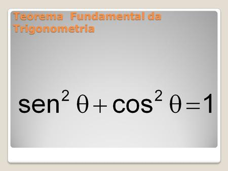 Teorema Fundamental da Trigonometria Demonstração... )θ 1 cos sen 1 0 sen θ cos θ θ ·