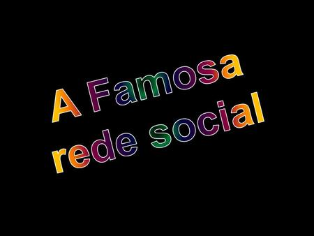A Famosa rede social.