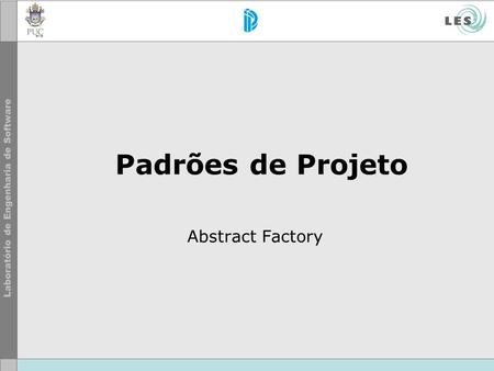 Padrões de Projeto Abstract Factory.