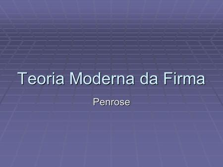 Teoria Moderna da Firma Penrose. Teoria da Firma Baseada nos Recursos  Edith Penrose  The Theory of the Growth of the Firm.