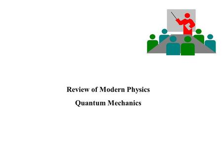 Review of Modern Physics Quantum Mechanics. Particle-wave duality Blackbody radiation The photo-electric effect The Bohr model Electrons diffraction.
