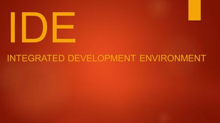 IDE INTEGRATED DEVELOPMENT ENVIRONMENT. Cada parte da IDE.