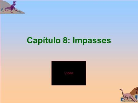 Video Capítulo 8: Impasses. Silberschatz, Galvin and Gagne  2002 3.2 Video Operating System Concepts Assuntos n Modelo de Sistemas n Carcterização de.