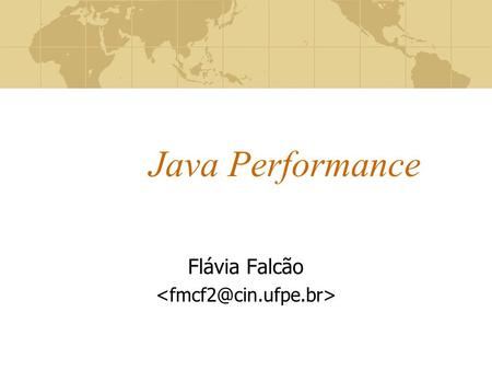 Java Performance Flávia Falcão. Roteiro Performance Performance no desenvolvimento de Software Benchmark Profiling HotSpot Virtual Machine Garbage Collection.
