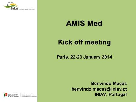 AMIS Med Kick off meeting Paris, 22-23 January 2014 Benvindo Maçãs INIAV, Portugal.
