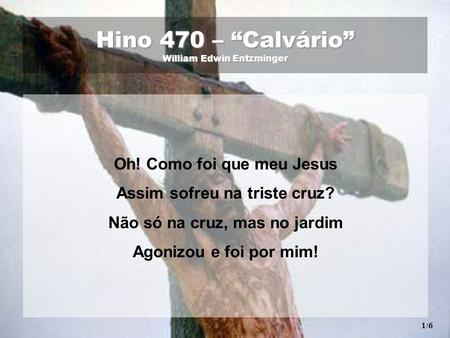 "Hino 470 – ""Calvário"" William Edwin Entzminger"