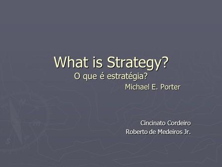 What is Strategy? O que é estratégia? Michael E. Porter