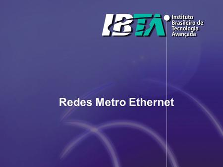 Redes Metro Ethernet.