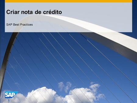 Criar nota de crédito SAP Best Practices. ©2014 SAP SE or an SAP affiliate company. All rights reserved.2 Objetivo, benefícios e principais etapas do.